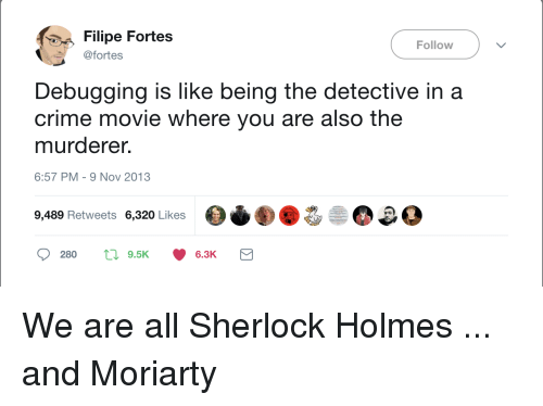 Debugging is being the detective and murderer