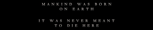 Mankind was born on Earth. It was never meant to die here - Interstellar