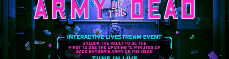 Unlock The First 15 Minutes of Army of The Dead at an Interactive Livestream Event on 13 May